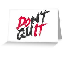 Dont Quit Greeting Card