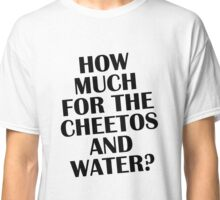 How Much For The Cheetos & Water - Magic Mike Inspired T-Shirt Classic T-Shirt