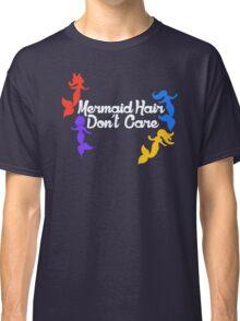 Mermaid Hair Don't Care Classic T-Shirt