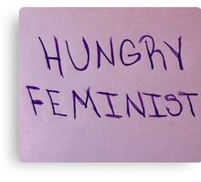 Hungry Feminist! Canvas Print