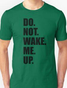 Do Not Wake Me Up Unisex T-Shirt