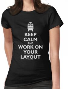 Keep Calm and Work on Your Layout - Model Trains - White Womens Fitted T-Shirt