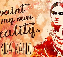 Frida Kahlo I Paint My Own Reality  by Candace Byington