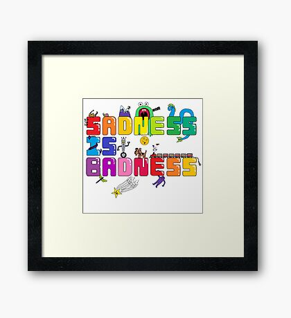 Saddness is Badness Framed Print