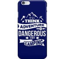 If You Think Adventure is Dangerous Try Camping iPhone Case/Skin