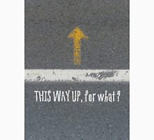 Up Road - This Way Up, for what ? Unisex T-Shirt