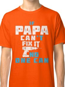 PAPA CAN FIX IT - FATHER DAY Classic T-Shirt