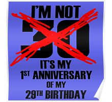 I'm not 30 it's my 1st Anniversary of my 29th Birthday Poster