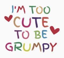 I'm too cute to be GRUMPY! Kids Tee
