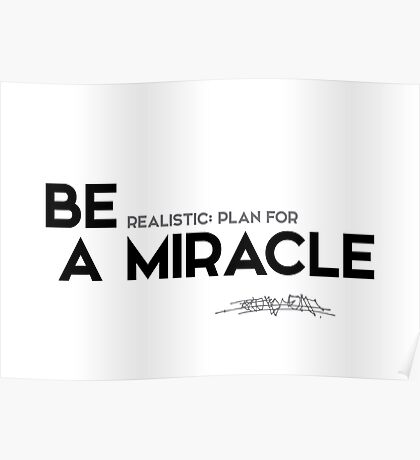 be realistic, plan for a miracle - osho Poster