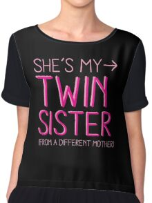 She's my twin sister (from another mother) Chiffon Top
