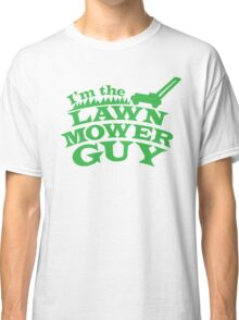I;m the LAWNMOWER guy! with mower in green Classic T-Shirt
