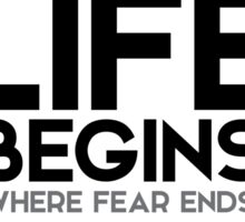 life begins where fear ends - osho Sticker