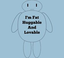 I'm Fat Huggable and Loveable Unisex T-Shirt