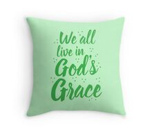 We all live in God's GRACE in green Throw Pillow