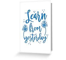 Learn from Yesterday in blue brush script Greeting Card