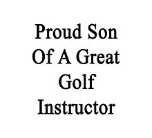 Proud Son Of A Great Golf Instructor Photographic Print