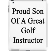 Proud Son Of A Great Golf Instructor iPad Case/Skin