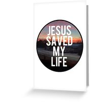 Jesus saved my life Greeting Card