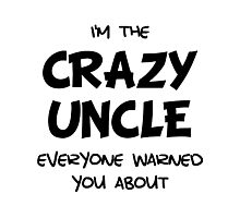 Crazy Uncle Photographic Print