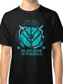 good girls go to heaven.... THE BEST WOMEN GO TO VALHALLA #3 Classic T-Shirt