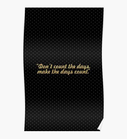 """Don't count the days...  """"Muhammad Ali"""" Inspirational Quote Poster"""