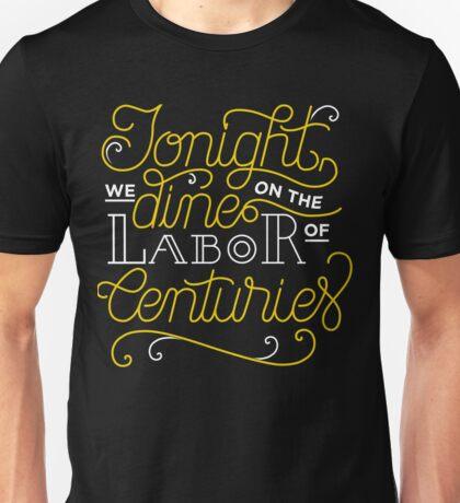 Tonight, We Dine on the Labor of Centuries Unisex T-Shirt