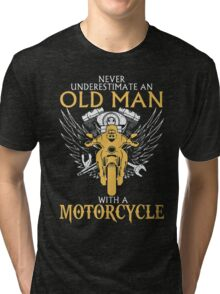Never Underestimate an old Man with Motorcycle Tri-blend T-Shirt