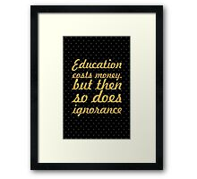 "Education cost... ""Sir Claus Moser"" Inspirational Quote Framed Print"