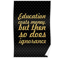 "Education cost... ""Sir Claus Moser"" Inspirational Quote Poster"