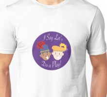 I Say Let's Do a Play! Unisex T-Shirt