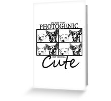 I'M NOT VERY PHOTOGENIC BUT IM STILL CUTE Greeting Card