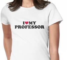 I love my professor Womens Fitted T-Shirt