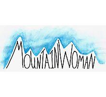 I Am a Mountain Woman Photographic Print