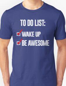 WAKE UP BE AWESOME Unisex T-Shirt