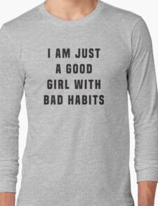 I am just a good girl with bad habits  Long Sleeve T-Shirt