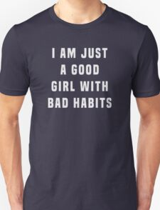 I am just a good girl with bad habits  Unisex T-Shirt