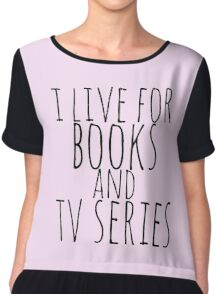 i live for books and tv series Chiffon Top