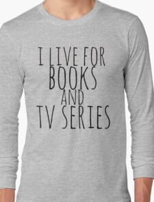 i live for books and tv series Long Sleeve T-Shirt