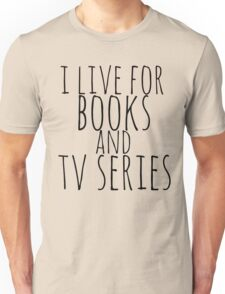 i live for books and tv series Unisex T-Shirt