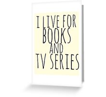 i live for books and tv series Greeting Card