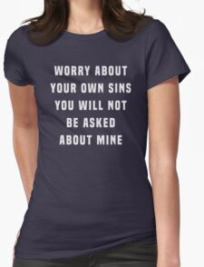 Worry about your own sins. You will not be asked about mine Womens Fitted T-Shirt
