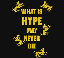 What Is Hype May Never Die 2 Unisex T-Shirt
