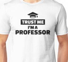 Trust me I'm a professor Unisex T-Shirt
