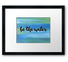 Be The Water Framed Print