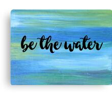 Be The Water Canvas Print