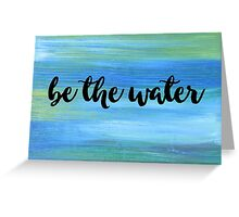 Be The Water Greeting Card