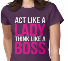 Act Like A Lady, Think Like A Boss Womens Fitted T-Shirt