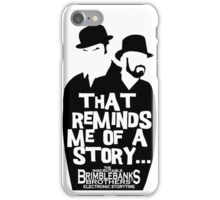 "Brimblebanks Brothers ""That Reminds Me of A Story..."" iPhone Case/Skin"