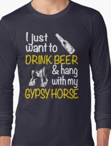 I just want to drink wine & hang with my Gypsy horse Long Sleeve T-Shirt